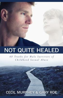 Image for Not Quite Healed: 40 Truths for Male Survivors of Childhood Sexual Abuse