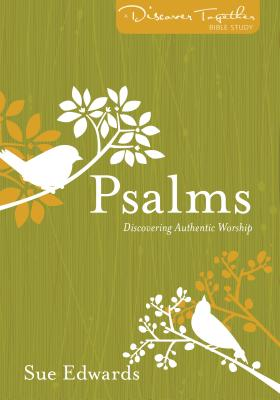 Image for Psalms: Discovering Authentic Worship (Discover Together Bible Study Series)