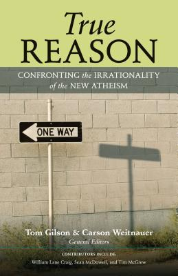 Image for True Reason: Confronting the Irrationality of the New Atheism