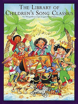 Image for LIBRARY OF CHILDREN'S SONG CLASSICS, THE : OVER 200 SONGS KIDS LOVE TO SING IN ONE GIGANTIC ILLUSTRATED VOLUME
