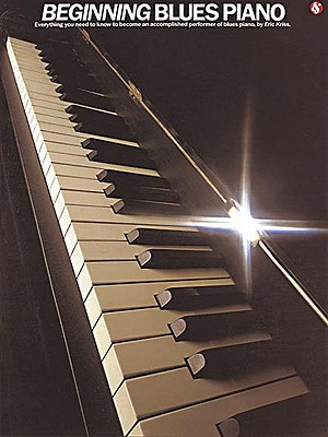 Image for Beginning Blues Piano: Everything You Need to Know to Become an Accomplished Performer of Blues Piano