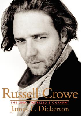 Russell Crowe: The Unauthorized Biography, DickersonDickerson, JamesJames