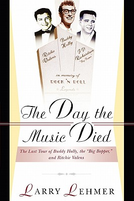 The Day The Music Died: The Last Tour Of Buddy Holly, The Big Bopper, And Richie Valens, Lehmer, Larry