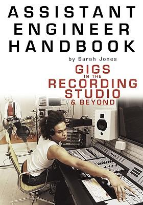 Assistant Engineer Handbook: Gigs In The Recording Studio And Beyond, Sarah Jones