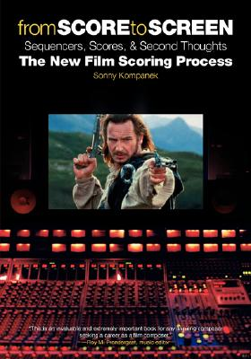 From Score To Screen: Sequencers, Scores And Second Thoughts-The New Film Scoring Process, KompanekKompanek, SonnySonny