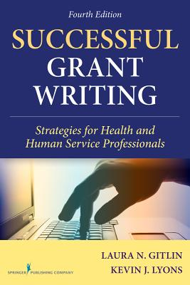 Successful Grant Writing, 4th Edition: Strategies for Health and Human Service Professionals (Gitlin, Successful Grant Writing), Gitlin PhD, Laura N.; Lyons PhD, Kevin J.