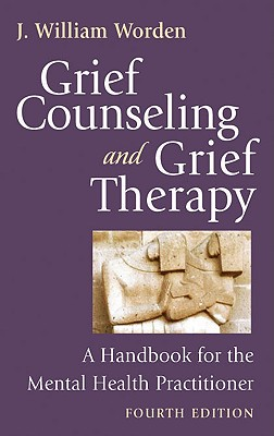 Grief Counseling and Grief Therapy, Fourth Edition: A Handbook for the Mental Health Practitioner, Worden PhD  ABPP, J. William