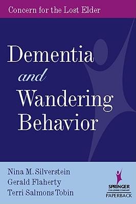 Dementia and Wandering Behavior: Concern for the Lost Elder, Silverstein PhD, Nina M.; Flaherty, Gerald; Tobin PhD, Terri