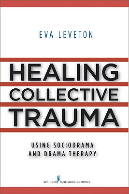 Image for Healing Collective Trauma Using Sociodrama and Drama Therapy
