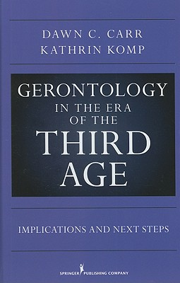 Gerontology in the Era of the Third Age: Implications and Next Steps, Carr PhD, Dawn C.; Komp PhD (C), Kathrin S.