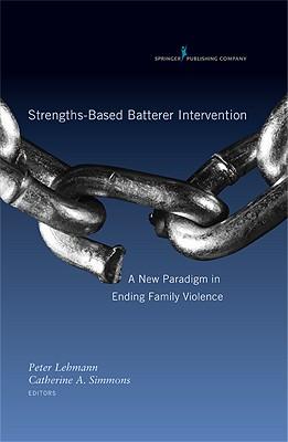 Image for Strengths-Based Batterer Intervention: A New Paradigm in Ending Family Violence