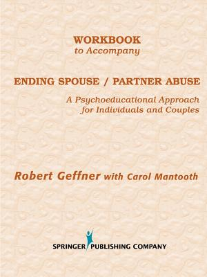 Workbook to Accompany Ending Spouse/Partner Abuse: A Psychoeducational Approach for Individuals and Couples (Naspa Monograph), Geffner PhD, Robert; Mantooth MS, Carol
