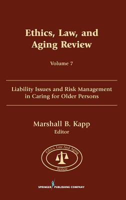 Ethics, Law, and Aging Review, Volume 7: Liability Issues and Risk Management in Caring for Older Persons (Sprigger Series on Ethics, Law, and Aging)