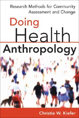 Doing Health Anthropology: Research Methods for Community Assessment and Change, Kiefer PhD, Christie W.