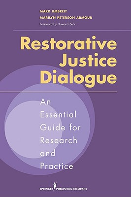 Restorative Justice Dialogue: An Essential Guide for Research and Practice, Dr. Mark Umbreit PhD, Dr. Marilyn Peterson Armour PhD