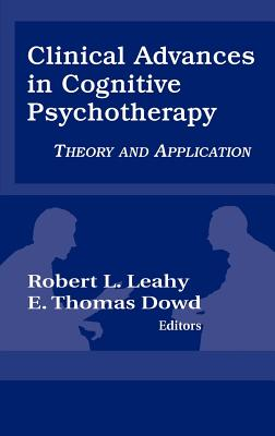 Clinical Advances in Cognitive Psychotherapy: Theory an Application, Leahy PhD, Robert