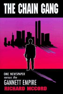 Image for The Chain Gang: One Newspaper Versus the Gannett Empire