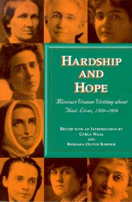 Image for Hardship and Hope: Missouri Women Writing About Their Lives, 1820-1920