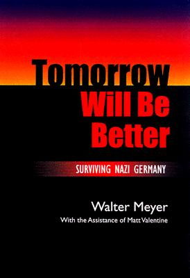 Image for Tomorrow Will Be Better: Surviving Nazi Germany (First Edition)