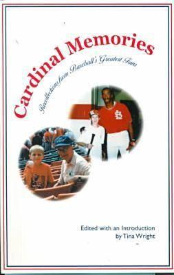Cardinal Memories : Recollections from Baseball's Greatest Fans, Wright, Tina (editor)