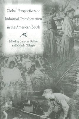 Image for Global Perspectives on Industrial Transformation in the American South (New Currents in the History of Southern Economy and Society)