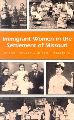 Immigrant Women In The Settlement Of Missouri [Missouri Heritage Readers Series], Burnett, Robyn;Luebbering, Ken