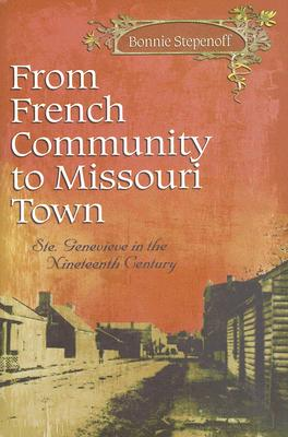Image for From French Community to Missouri Town: Ste. Genevieve in the Nineteenth Century