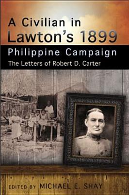 Image for A Civilian in Lawton's 1899 Philippine Campaign: The Letters of Robert D. Carter (American Military Experience)