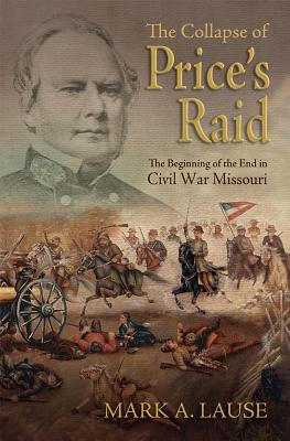 Image for The Collapse of Price's Raid: The Beginning of the End in Civil War Missouri (SHADES OF BLUE & GRAY)