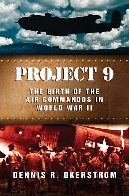 Image for Project 9: The Birth of the Air Commandos in World War II (American Military Experience)