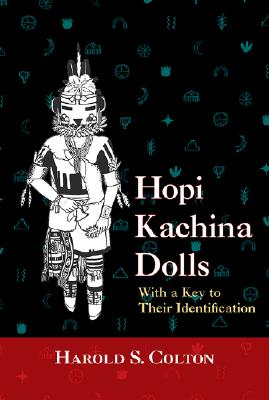 Hopi Kachina Dolls with a Key to Their Identification, Colton, Harold S., Illustrated by Breed, Jack [photographer]