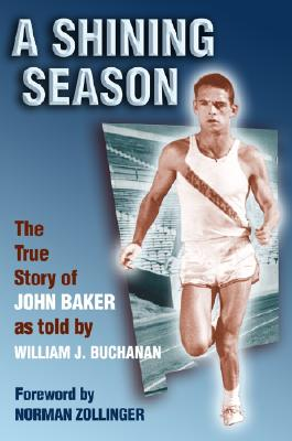 A Shining Season : The True Story of John Baker, Buchanan, William