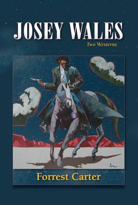 Josey Wales: Two Westerns : Gone to Texas/The Vengeance Trail of Josey Wales, Carter, Forrest
