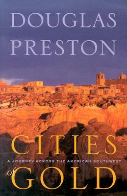 Cities of Gold : A Journey Across the American Southwest, DOUGLAS J. PRESTON