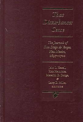 That Disturbances Cease: The Journals of don Diego de Vargas, 1697-1700 (Journals of Don Diego De Vargos)