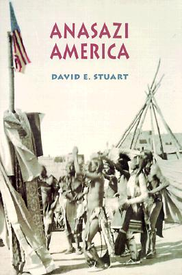 Anasazi America: Seventeen Centuries on the Road from Center Place, Stuart, David E.