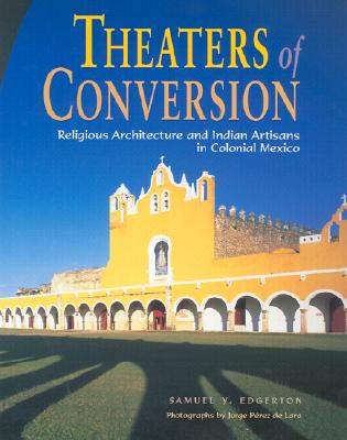 Image for Theaters of Conversion: Religious Architecture and Indian Artisans in Colonial Mexico
