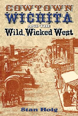 Image for Cowtown Wichita and the Wild, Wicked West