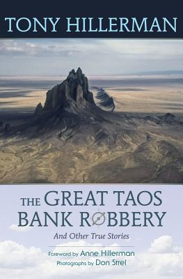 The Great Taos Bank Robbery and Other True Stories, Hillerman, Tony &  Don Strel &  Anne Hillerman