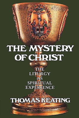 The Mystery of Christ: The Liturgy As Spiritual Experience, THOMAS KEATING