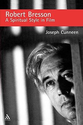 Robert Bresson: A Spiritual Style in Film, Cunneen, Joseph