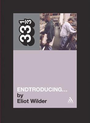 DJ Shadow's Endtroducing... (33 1/3), Wilder, Eliot
