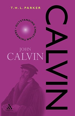 Calvin (Outstanding Christian Thinkers), Parker, T. H. L.