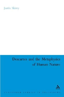 Descartes and the Metaphysics of Human Nature (Bloomsbury Studies in Philosophy)
