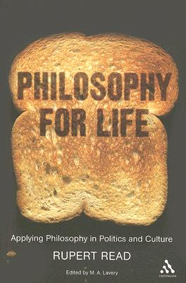 Philosophy for Life: Applying Philosophy in Politics and Culture, Read, Rupert; Lavery, M. A.