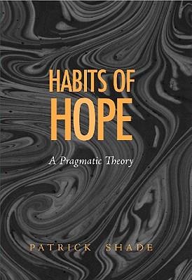 Habits of Hope: A Pragmatic Theory (The Vanderbilt Library of American Philosophy), Shade, Patrick