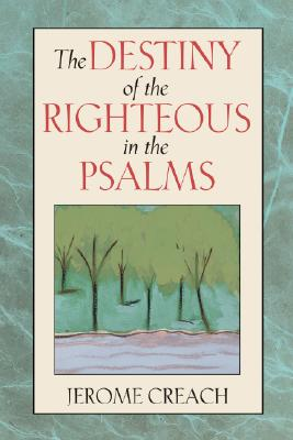 The Destiny of the Righteous in the Psalms, Creach, Dr. Jerome
