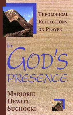 In God's Presence: Theological Reflections on Prayer, Suchocki, Dr. Marjorie Hewitt