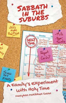 Sabbath in the Suburbs: A Family's Experiment with Holy Time (The Young Clergy Women Project), McKibben-Dana, Rev. MaryAnn