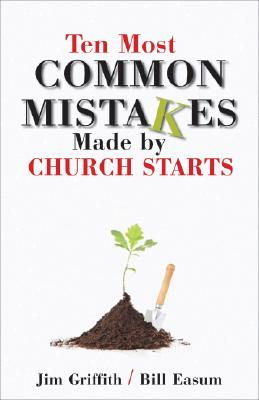 Ten Most Common Mistakes Made by Church Starts, Jim Griffith, Bill Easum